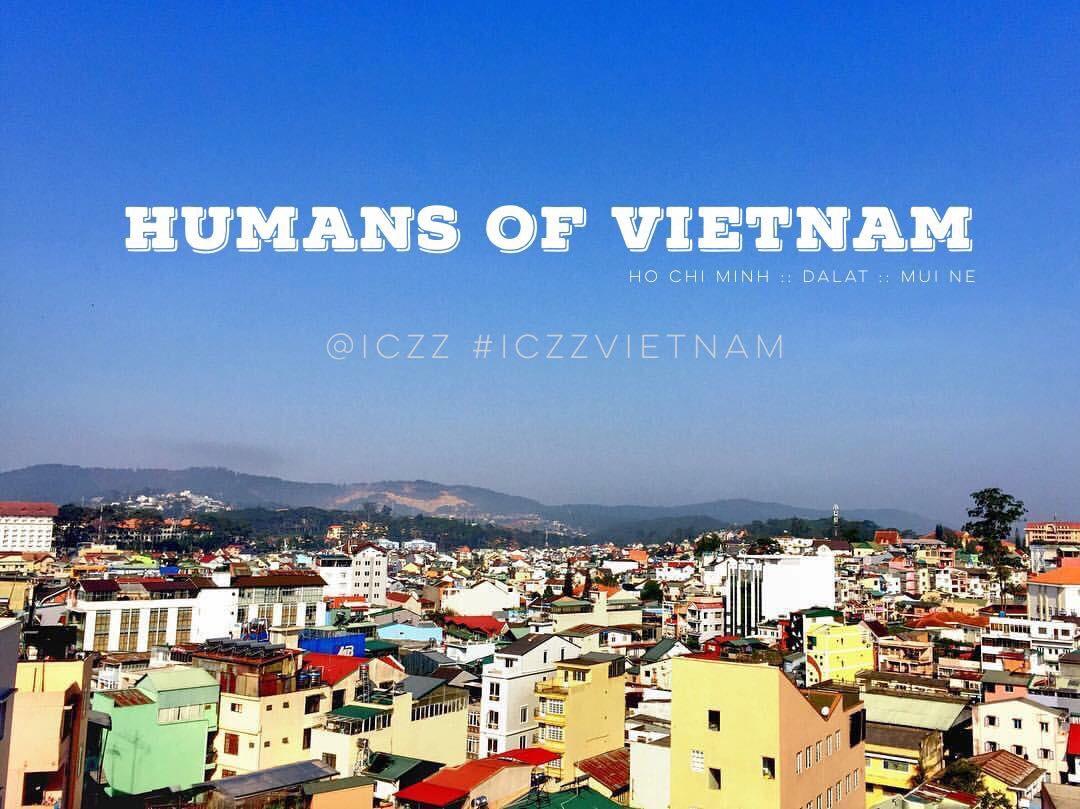 Humans of Vietnam :: @iczz #iczzVietnam [Ho Chi Minh :: DaLat :: Mui Ne]
